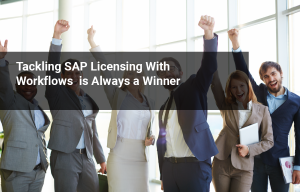 The Winning Combination: Merging SAP Licensing into Your Workflow Processes