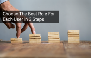 How to Choose the Best Role to Grant Users in 3 Easy Steps