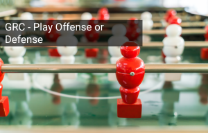 GRC Compliance: Better to Play Defense or Offense?