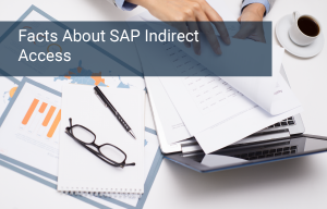6 Must-Know Facts about Indirect Access and SAP Licensing