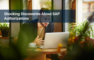 6 Shocking Discoveries about SAP Authorizations